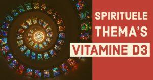 vitamine D3 spirituele thema's